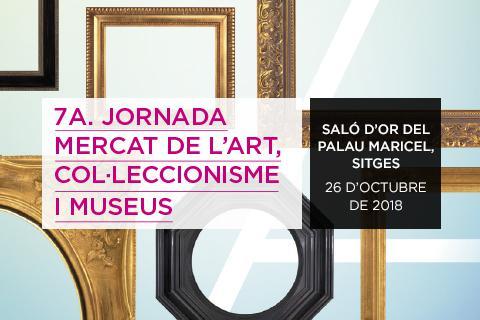 7A JORNADA MERCAT DE L'ART, COL·LECCIONISME I MUSEUS